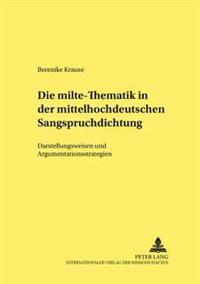 Die Milte-Thematik in Der Mittelhochdeutschen Sangspruchdichtung: Darstellungsweisen Und Argumentationsstrategien