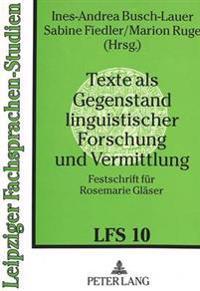 Texte ALS Gegenstand Linguistischer Forschung Und Vermittlung: Festschrift Fuer Rosemarie Glaeser