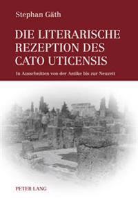 Die Literarische Rezeption Des Cato Uticensis: In Ausschnitten Von Der Antike Bis Zur Neuzeit