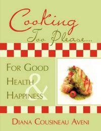 Cooking Too Please...For Good Health and Happiness