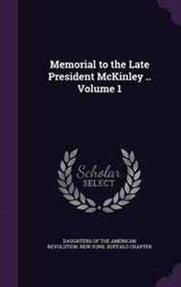 Memorial to the Late President McKinley .. Volume 1