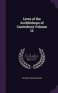 Lives of the Archbishops of Canterbury Volume 12