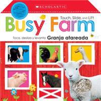 Touch, Slide, and Lift Busy Farm / Toca, Desliza y Levanta: Granja Atareada (Scholastic Early Learners)