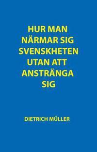 Hur man närmar sig svenskheten utan att anstränga sig : en handledning