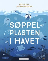 Søppelplasten i havet - Kirsti Blom, Geir Wing Gabrielsen   Inprintwriters.org