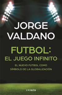 Fútbol: El Juego Infinito - El Nuevo Futbol Como Símbolo de la Globalización