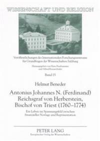 Antonius Johannes N. (Ferdinand) Reichsgraf Von Herberstein, Bischof Von Triest (1760-1774): Ein Leben Im Spannungsfeld Zwischen Finanzieller Notlage