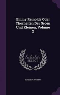Emmy Reinolds Oder Thorheiten Der Groen Und Kleinen, Volume 2