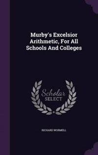Murby's Excelsior Arithmetic, for All Schools and Colleges