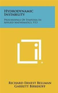 Hydrodynamic Instability: Proceedings of Symposia in Applied Mathematics, V13