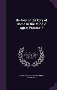 History of the City of Rome in the Middle Ages; Volume 7