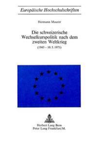 Die Schweizerische Wechselkurspolitik Nach Dem Zweiten Weltkrieg
