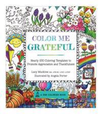 Color Me Grateful: Nearly 100 Coloring Templates for Appreciating the Little Things in Life