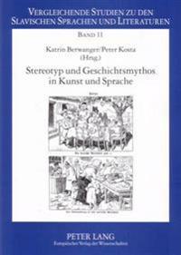 Stereotyp Und Geschichtsmythos in Kunst Und Sprache: Die Kultur Ostmitteleuropas in Beitragen Zur Potsdamer Tagung, 16.-18. Januar 2003