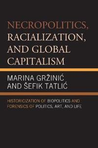 Necropolitics, Racialization, and Global Capitalism