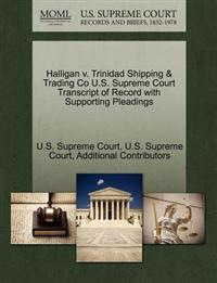 Halligan V. Trinidad Shipping & Trading Co U.S. Supreme Court Transcript of Record with Supporting Pleadings