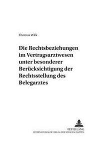 Die Rechtsbeziehungen Im Vertragsarztwesen Unter Besonderer Beruecksichtigung Der Rechtsstellung Des Belegarztes