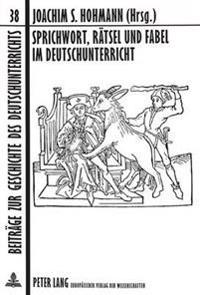 Sprichwort, Raetsel Und Fabel Im Deutschunterricht: Geschichte, Theorie Und Didaktik -Einfacher Formen-