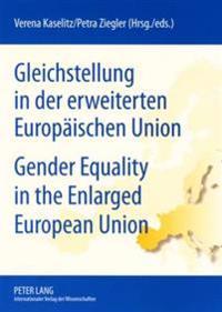 Gleichstellung in Der Erweiterten Europaeischen Union- Gender Equality in the Enlarged European Union