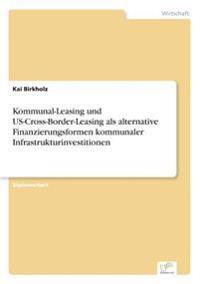Kommunal-Leasing Und Us-Cross-Border-Leasing ALS Alternative Finanzierungsformen Kommunaler Infrastrukturinvestitionen