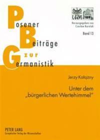 Unter Dem «buergerlichen Wertehimmel»: Untersuchungen Zur Kulturgeschichtlichen Erzaehlprosa Von Wilhelm Heinrich Riehl