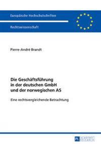 Die Geschaeftsfuehrung in Der Deutschen Gmbh Und Der Norwegischen as: Eine Rechtsvergleichende Betrachtung