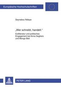 Wer Schreibt, Handelt.: Exilliteratur Und Politisches Engagement Bei Anna Seghers Und Mongo Beti