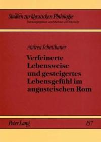 """Verfeinerte Lebensweise Und Gesteigertes Lebensgefuehl Im Augusteischen ROM: """"Urbanitas """"Mit Den Augen Ovids Gesehen"""