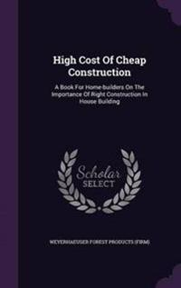 High Cost of Cheap Construction