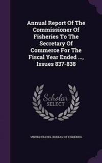 Annual Report of the Commissioner of Fisheries to the Secretary of Commerce for the Fiscal Year Ended ..., Issues 837-838