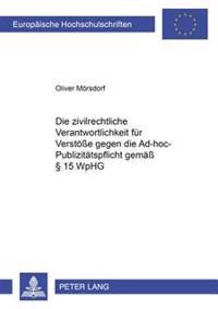 Die Zivilrechtliche Verantwortlichkeit Fuer Verstoeße Gegen Die Ad-Hoc-Publizitaetspflicht Gemaeß § 15 Wphg