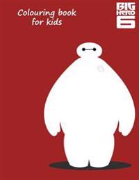 Big Hero 6 Colouring Book: Great Colouring Book for Kids on Big Hero 6 50 Pages of Lovely Scenes to Colour in This A4 Book. So What You Waiting f