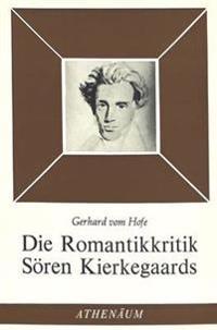 Die Romantikkritik Soeren Kierkegaards