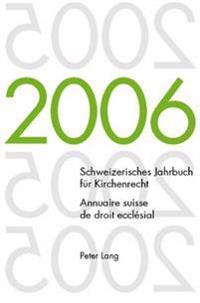 Schweizerisches Jahrbuch Fuer Kirchenrecht. Band 11 (2006)- Annuaire Suisse de Droit Ecclesial. Volume 11 (2006): Herausgegeben Im Auftrag Der Schweiz