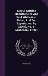 List of Articles Manufactured and Sold Wholesale, Retail, and for Exportation, by Mechi, No. 4. Leadenhall Street