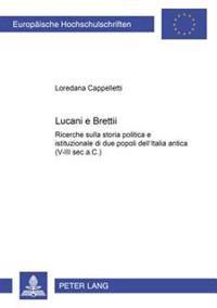 Lucani E Brettii: Ricerche Sulla Storia Politica E Istituzionale Di Due Popoli Dell'italia Antica (V-III SEC.A.C.)