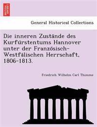 Die Inneren Zusta Nde Des Kurfu Rstentums Hannover Unter Der Franzo Sisch-Westfa Lischen Herrschaft, 1806-1813.