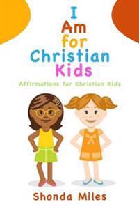 I Am for Christian Kids  Affirmations for Christian Kids - Shonda Miles - böcker (9781532773341)     Bokhandel