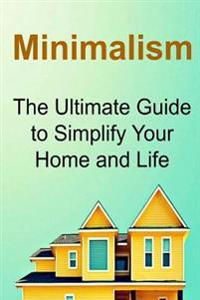 Minimalism: The Ultimate Guide to Simplify Your Home and Life: Minimalism, Minimalistic, Minimalism Book, Minimalism Tips, Minimal