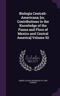 Biologia Centrali-Americana; [Or, Contributions to the Knowledge of the Fauna and Flora of Mexico and Central America] Volume 52