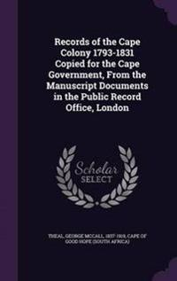 Records of the Cape Colony 1793-1831 Copied for the Cape Government, from the Manuscript Documents in the Public Record Office, London