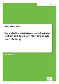 Eigenschaften Nitrierter/Nitrocarburierter Bauteile Und Deren Beeinflussung Durch Prozessfuhrung