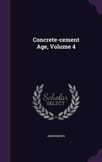 Concrete-Cement Age, Volume 4