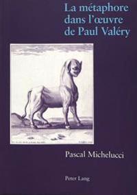 La Métaphore Dans l'Oeuvre de Paul Valéry