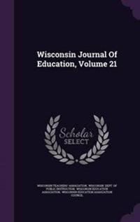 Wisconsin Journal of Education, Volume 21