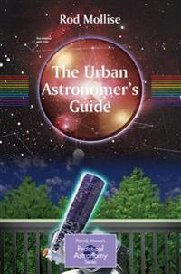 The Urban Astronomer's Guide: A Walking Tour of the Cosmos for City Sky Watchers