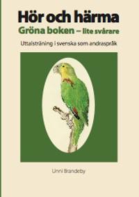 Hör och härma. Gröna boken - lite svårare. Uttalsträning i svenska som andraspråk.