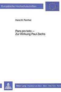 Pars Pro Toto - Zur Wirkung Paul Zechs