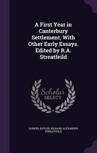 A First Year in Canterbury Settlement, with Other Early Essays. Edited by R.A. Streatfeild