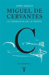 Miguel de Cervantes: La Conquista de La Ironaa (Cervantes: The Biography of a Hero)